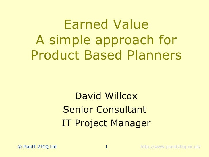 Earned Value      A simple approach for     Product Based Planners                       David Willcox                    ...