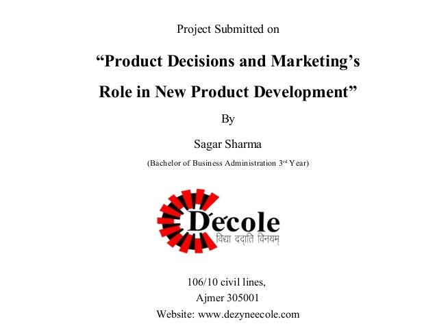 """Project Submitted on  """"Product Decisions and Marketing's Role in New Product Development"""" By Sagar Sharma (Bachelor of Bus..."""