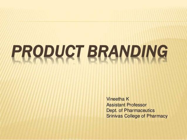PRODUCT BRANDING Vineetha K Assistant Professor Dept. of Pharmaceutics Srinivas College of Pharmacy
