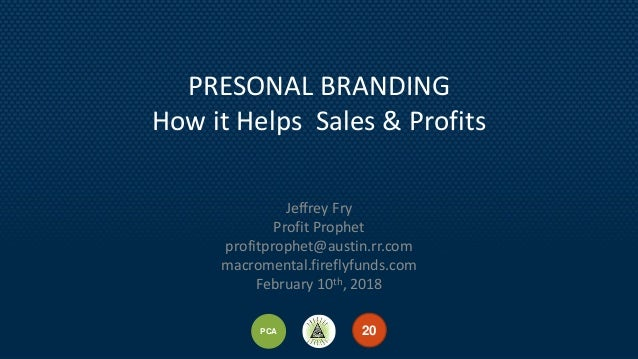 1520PCA 131520PCA PRESONAL BRANDING How it Helps Sales & Profits Jeffrey Fry Profit Prophet profitprophet@austin.rr.com ma...