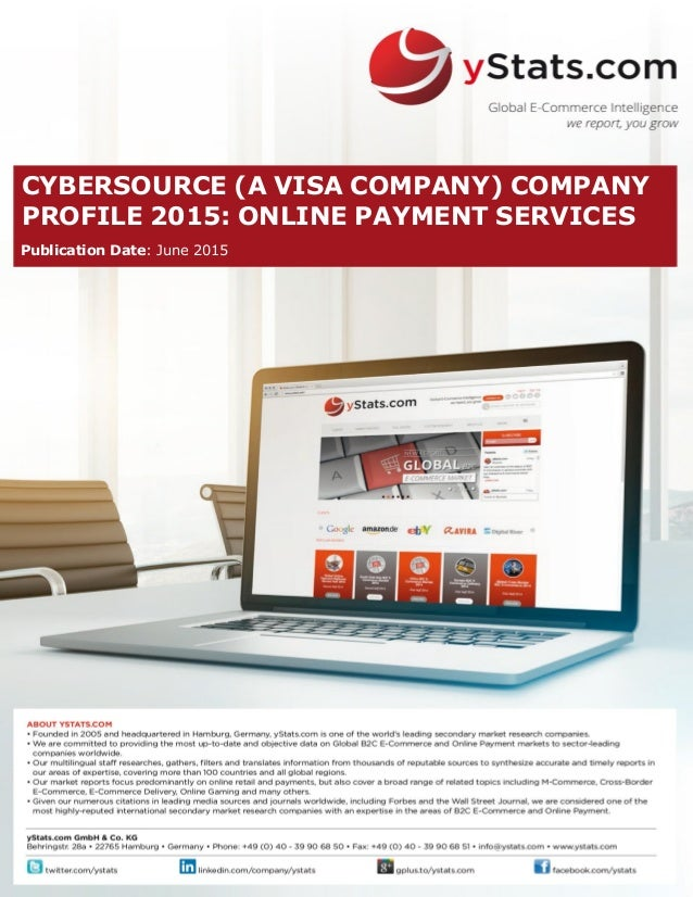 CYBERSOURCE (A VISA COMPANY) COMPANY PROFILE 2015: ONLINE PAYMENT SERVICES Publication Date: June 2015