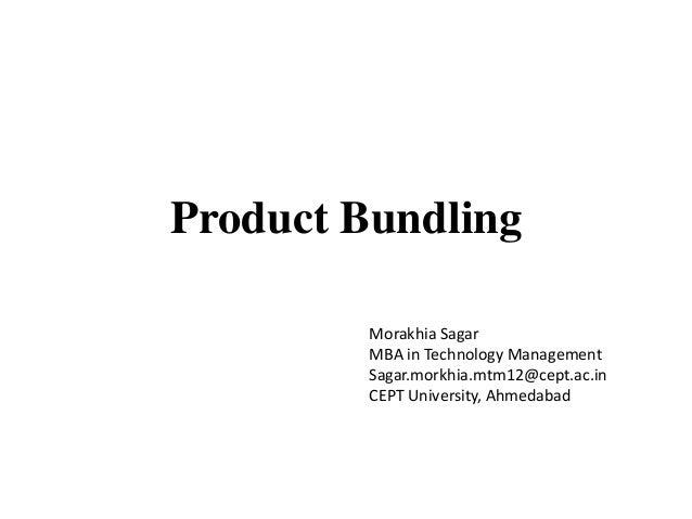 Product Bundling         Morakhia Sagar         MBA in Technology Management         Sagar.morkhia.mtm12@cept.ac.in       ...