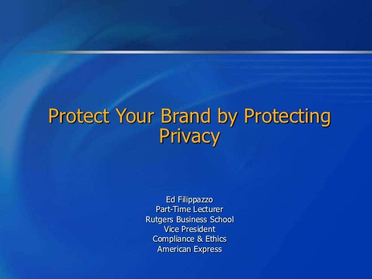 Protect Your Brand by Protecting             Privacy                Ed Filippazzo             Part-Time Lecturer          ...