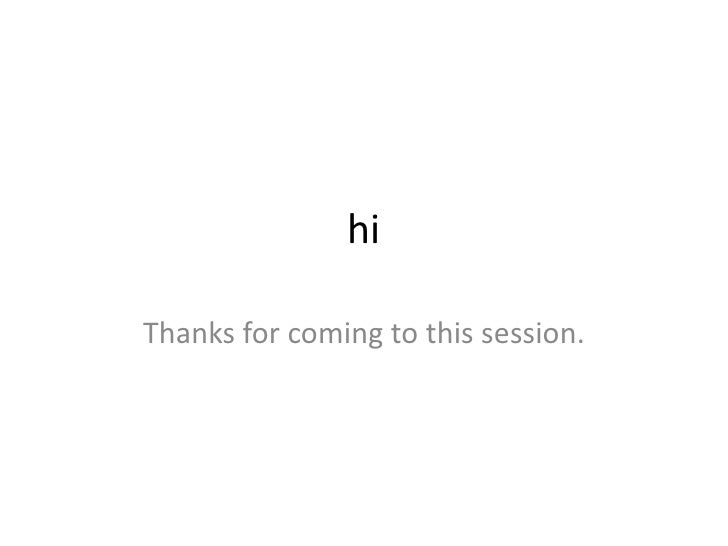 hiThanks for coming to this session.