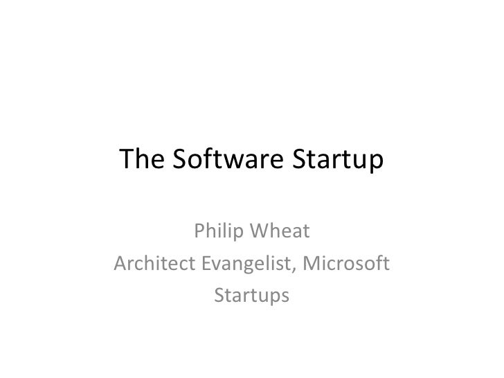 The Software Startup<br />Philip Wheat<br />Architect Evangelist, Microsoft<br />Startups<br />