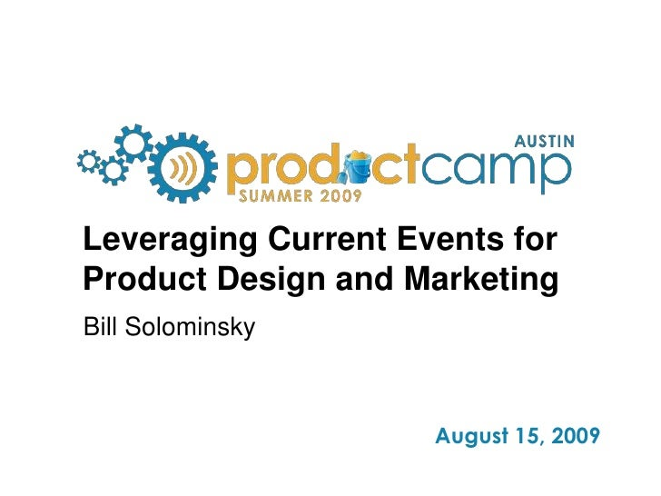 Leveraging Current Events for Product Design and Marketing<br />Bill Solominsky<br />
