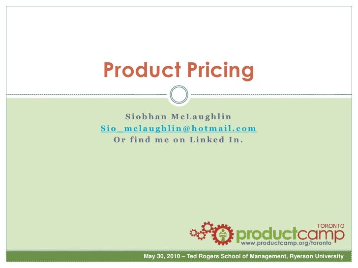 Product Pricing<br />Siobhan McLaughlin<br />Sio_mclaughlin@hotmail.com<br />Or find me on Linked In.<br />