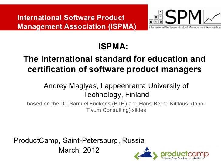International Software Product Management Association (ISPMA)                      ISPMA:  The international standard for ...