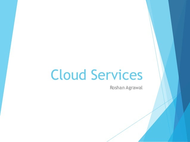 Cloud Services Roshan Agrawal