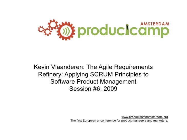 Kevin Vlaanderen: The Agile Requirements  Refinery: Applying SCRUM Principles to       Software Product Management        ...