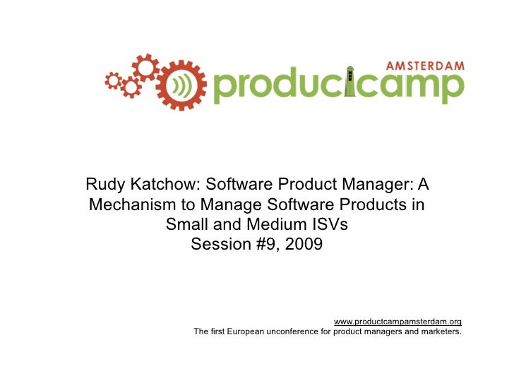 Rudy Katchow: Software Product Manager: A Mechanism to Manage Software Products in          Small and Medium ISVs         ...