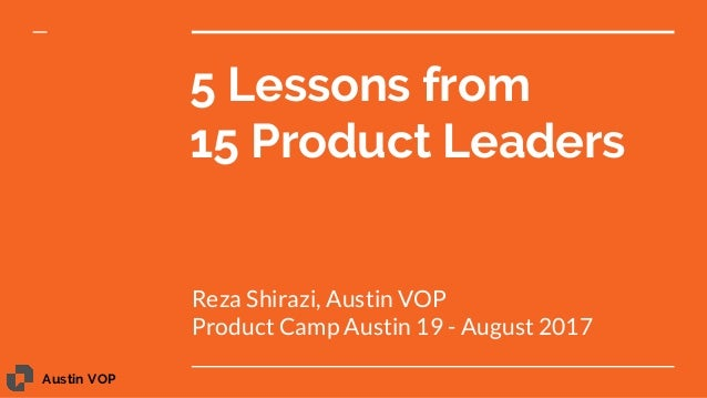 Austin VOP 5 Lessons from 15 Product Leaders Reza Shirazi, Austin VOP Product Camp Austin 19 - August 2017