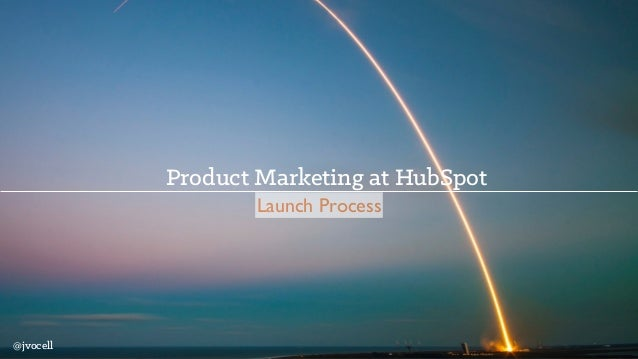 Product Marketing at HubSpot Launch Process @jvocell