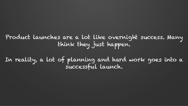 Product launches are a lot like overnight success. Many think they just happen. In reality, a lot of planning and hard wor...