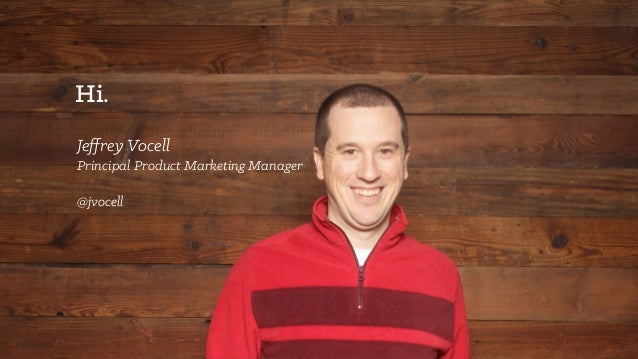 Partner Day Event 2015 Narrative 1 Hi. Jeffrey Vocell Principal Product Marketing Manager @jvocell