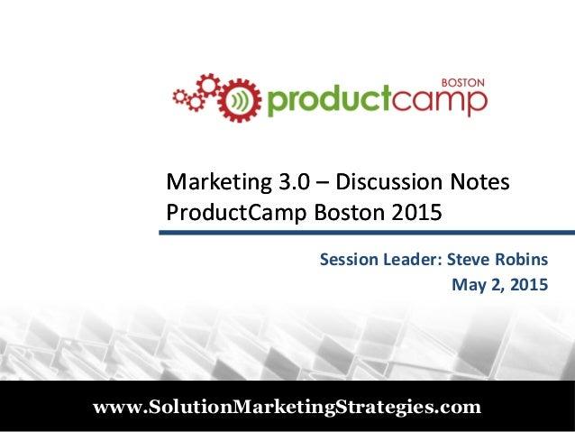 © 2011 www.SolutionMarketingStrategies.com Marketing 3.0Marketing 3.0 –– Discussion NotesDiscussion Notes ProductCamp Bost...