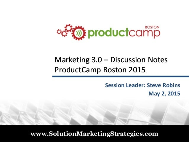 © 2011 www.SolutionMarketingStrategies.com Marketing 3.0Marketing 3.0 –– Discussion NotesDiscussion Notes ProductCamp Bost...