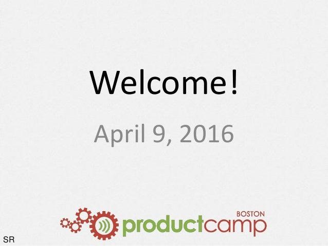 Welcome! April 9, 2016 SR