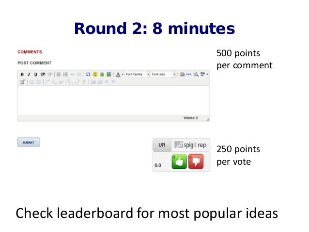 Round 2: 8 minutes 500 points per comment 250 points per vote Check leaderboard for most popular ideas