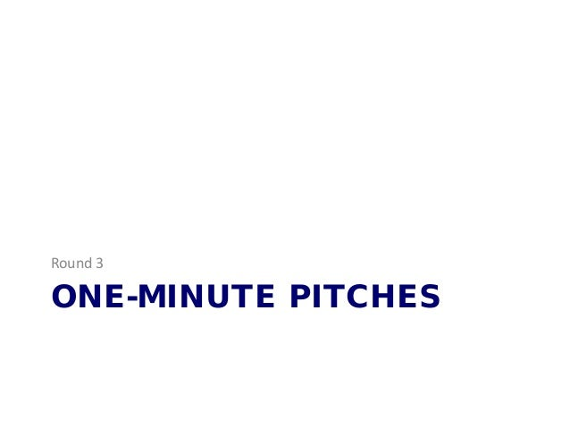ONE-MINUTE PITCHES Round 3