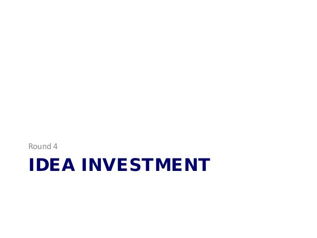 IDEA INVESTMENT Round 4