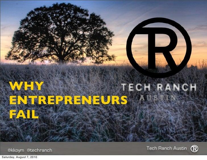 WHY     ENTREPRENEURS     FAIL      @kkoym @techranch      Tech Ranch Austin Saturday, August 7, 2010