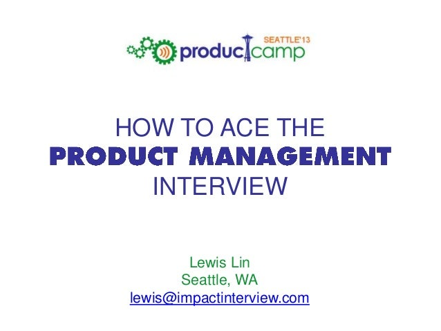 HOW TO ACE THE  INTERVIEW Lewis Lin Seattle, WA lewis@impactinterview.com