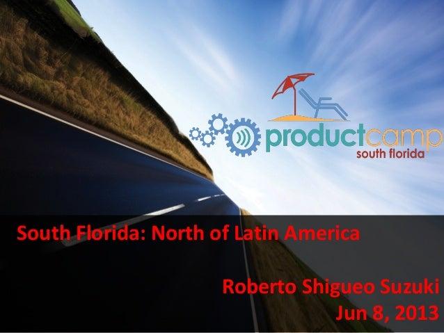 South Florida: North of Latin AmericaRoberto Shigueo SuzukiJun 8, 2013