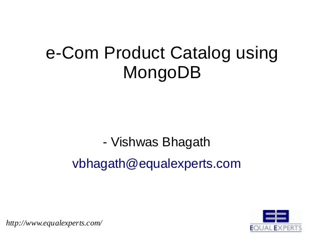 e-Com Product Catalog using                   MongoDB                               - Vishwas Bhagath                   vb...