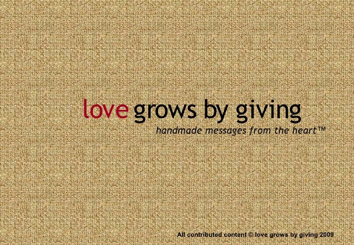 love grows by giving       handmade messages from the heart™               All contributed content © love grows by giving ...