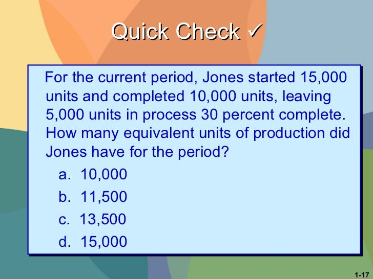 Quick Check   For the current period, Jones started 15,000 units and completed 10,000 units, leaving 5,000 units in proce...