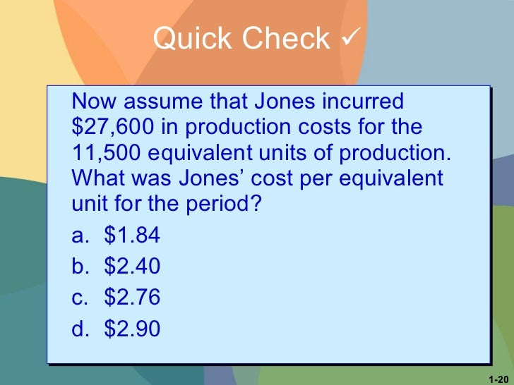 Now assume that Jones incurred $27,600 in production costs for the 11,500 equivalent units of production.  What was Jones'...