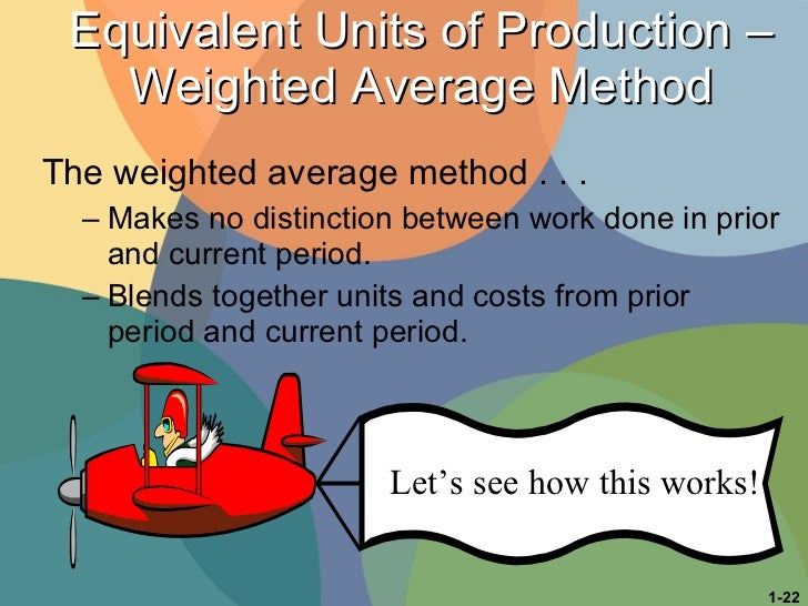 Equivalent Units of Production – Weighted Average Method <ul><li>The weighted average method . . . </li></ul><ul><ul><li>M...