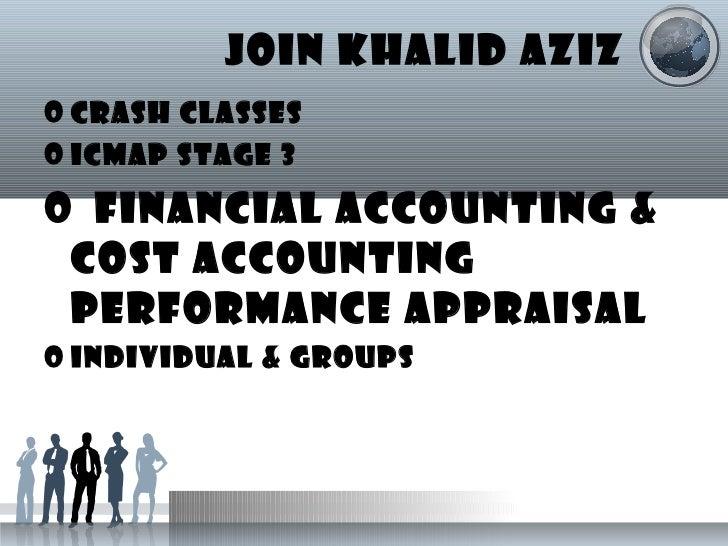 JOIN KHALID AZIZ <ul><li>CRASH CLASSES </li></ul><ul><li>ICMAP STAGE 3 </li></ul><ul><li>FINANCIAL ACCOUNTING & COST ACCOU...