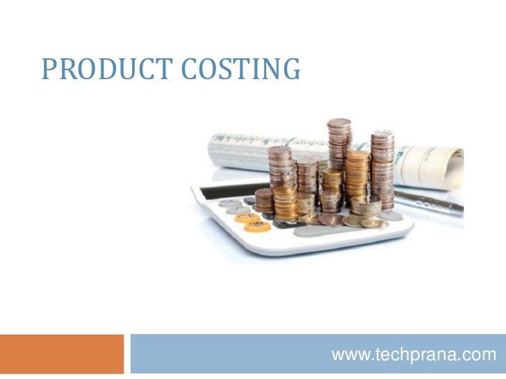 PRODUCT COSTING                  www.techprana.com