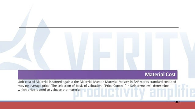 <16> Material Cost Unit cost of Material is stored against the Material Master. Material Master in SAP stores standard cos...