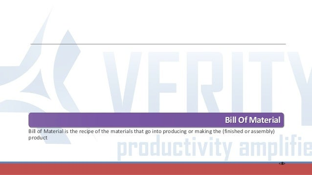 <8> Bill Of Material Bill of Material is the recipe of the materials that go into producing or making the (finished or ass...