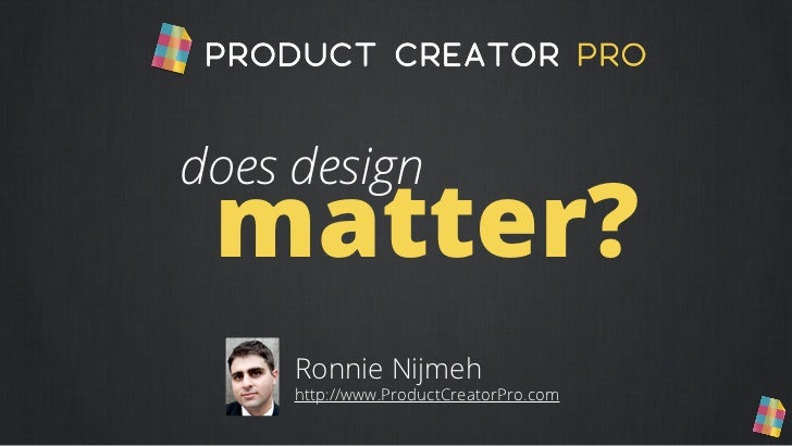 does design matter?     Ronnie Nijmeh     http://www.ProductCreatorPro.com