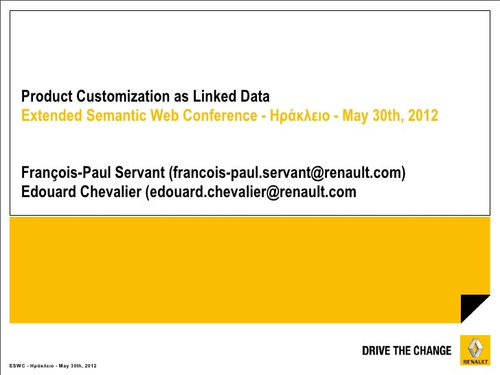 Product Customization as Linked Data    Extended Semantic Web Conference - Ηράκλειο - May 30th, 2012    François-Paul Serv...