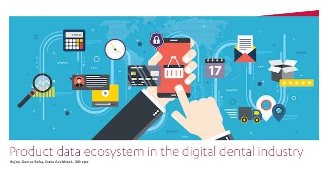 Product data ecosystem in the digital dental industry Sujoy Kumar Saha, Data Architect, 3Shape