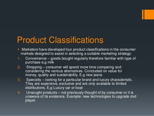 Product Classifications Marketers have developed four product classifications in the consumer   markets designed to assis...
