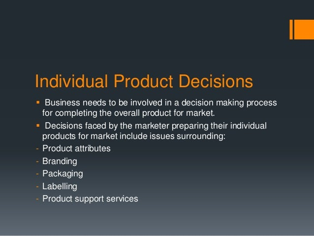 Individual Product Decisions Business needs to be involved in a decision making process  for completing the overall produ...