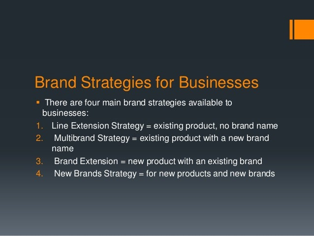 Brand Strategies for Businesses There are four main brand strategies available to  businesses:1. Line Extension Strategy ...