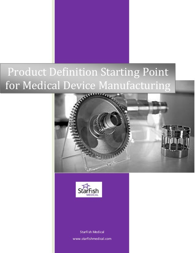 StarFish Medical www.starfishmedical.com Product Definition Starting Point for Medical Device Manufacturing