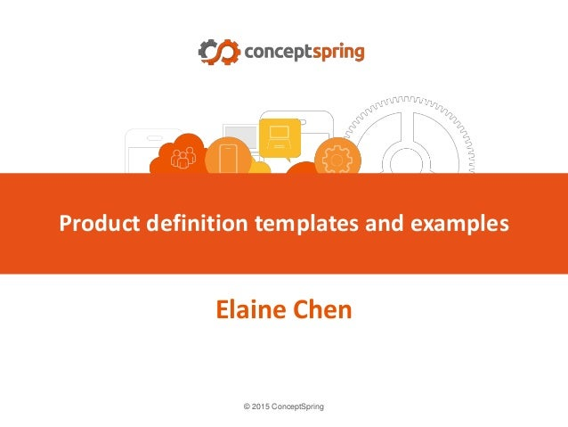 © 2015 ConceptSpring Elaine Chen Product definition templates and examples