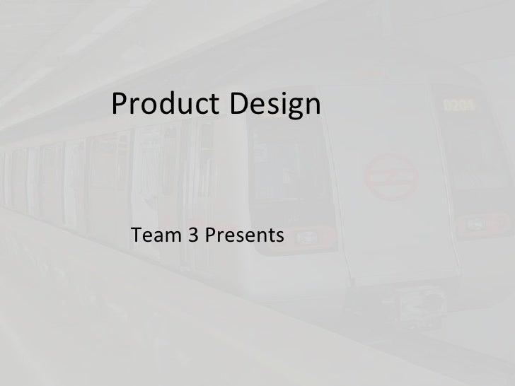 Product Design<br />निरेल<br />Team 3 Presents<br />
