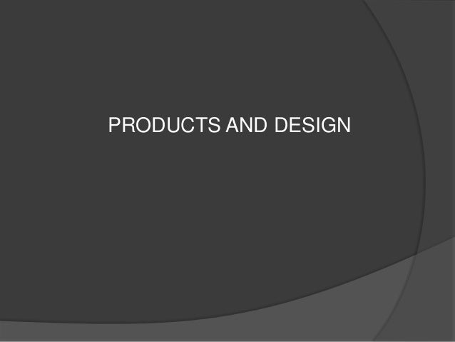 PRODUCTS AND DESIGN