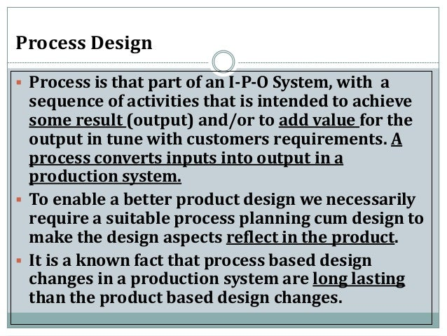 product design and process selection services essay Product selection and development process are very complex process, which begins with idea generation and continues till commercialization the process requires coordination between various departments the process can be broken up into the following stages: 1 exploration: new ideas are sought from the sales force, since that.
