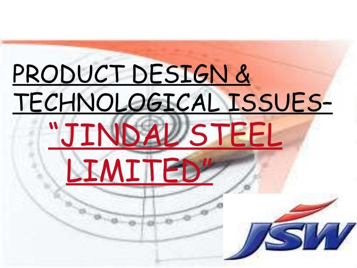 """PRODUCT DESIGN & TECHNOLOGICAL ISSUES–   """"JINDAL STEEL     LIMITED"""""""