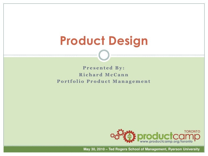 Product Design<br />Presented By:<br />Richard McCann<br />Portfolio Product Management<br />